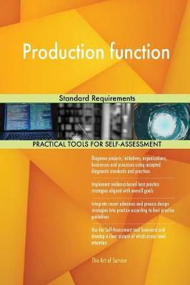 Production Function Standard Requirements by Gerardus Blokdyk