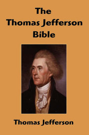The Thomas Jefferson Bible: The Life and Morals of Jesus of Nazareth by Thomas Jefferson image