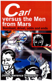 Carl Versus the Men from Mars: Bombast, Drivel, Odds and Ends by John L Sheppard image