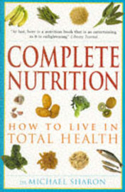 Complete Nutrition: How to Live in Total Health by Michael Sharon
