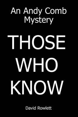 Those Who Know: An Andy Comb Mystery by David Rowlett image