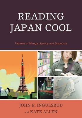 Reading Japan Cool: Patterns of Manga Literacy and Discourse by John E Ingulsrud image