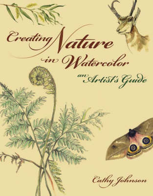 Creating Nature in Watercolor: An Artist's Guide by Cathy Johnson