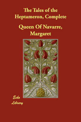 The Tales of the Heptameron, Complete by Margaret Queen of Navarre