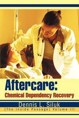 Aftercare: Chemical Dependency Recovery: [The Inside Passage] Volume III by Dennis L Siluk image