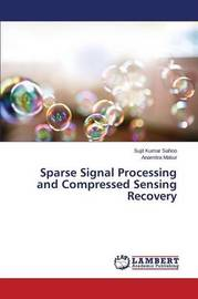 Sparse Signal Processing and Compressed Sensing Recovery by Sahoo Sujit Kumar