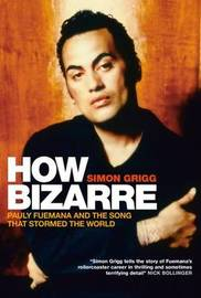 How Bizarre: Pauly Fuemana and the Song That Stormed the World by Grigg Simon