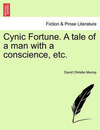 Cynic Fortune. a Tale of a Man with a Conscience, Etc. by David Christie Murray