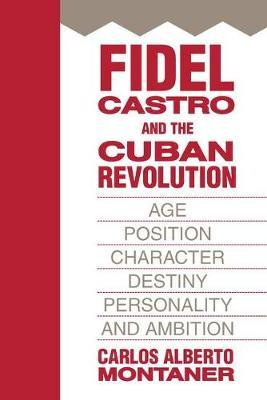 Fidel Castro and the Cuban Revolution by Carlos Alberto Montaner