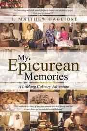 My Epicurean Memories by J Matthew Gaglione