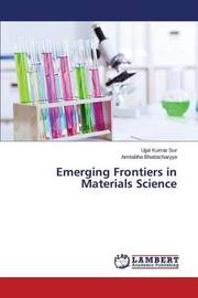 Emerging Frontiers in Materials Science by Sur Ujjal Kumar