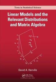 Linear Models and the Relevant Distributions and Matrix Algebra by D.A. Harville
