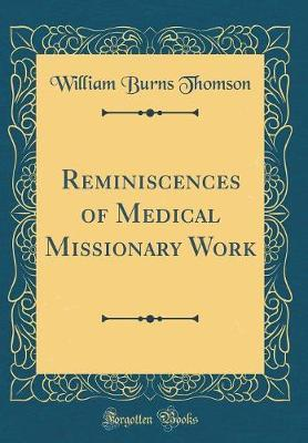 Reminiscences of Medical Missionary Work (Classic Reprint) by William Burns Thomson