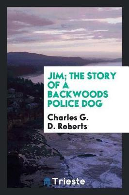 Jim; The Story of a Backwoods Police Dog by Charles G. D.Roberts image