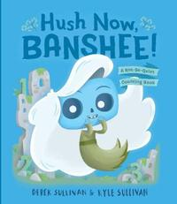 Hush Now, Banshee! by Kyle Sullivan image