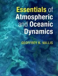 Essentials of Atmospheric and Oceanic Dynamics by Geoffrey K. Vallis