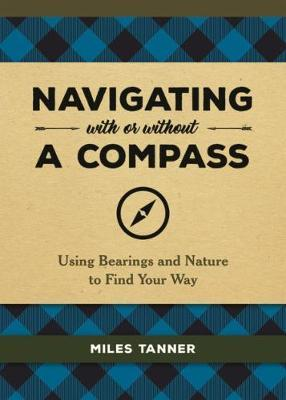 Navigating With or Without a Compass by Miles Tanner