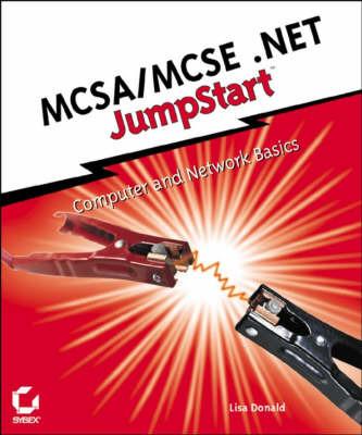 MCSA/MCSE .NET JumpStart: Computer and Network Basics by Lisa Donald image