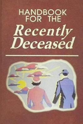 Handbook for The Recently Deceased by Happy Kid Press