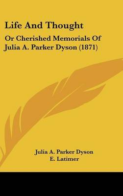 Life And Thought: Or Cherished Memorials Of Julia A. Parker Dyson (1871) by Julia A Parker Dyson image