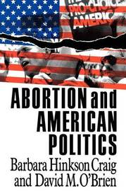 Abortion and American Politics by Barbara Hinkson Craig