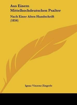 Aus Einem Mittelhochdeutschen Psalter: Nach Einer Alten Handschrift (1856)