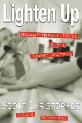 Lighten Up: Managing with Mirth Ain't Rocket Surgery by Scott Christopher image