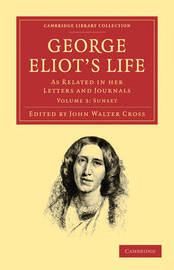 George Eliot's Life, as Related in her Letters and Journals 3 Volume Set George Eliot's Life, as Related in her Letters and Journals: Volume 1 by George Eliot