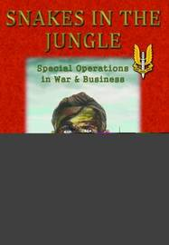 Snakes in the Jungle - Special Operations in War & Business by Jim Truscott