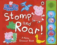 Peppa Pig: Stomp and Roar! A Noisy Dinosaur Book