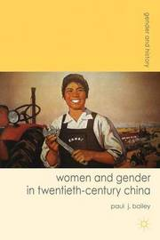 Women and Gender in Twentieth-Century China by Paul J Bailey