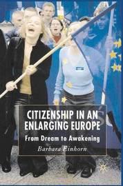 Citizenship in an Enlarging Europe by B. Einhorn