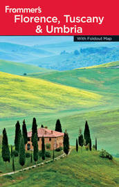 Frommer's Florence, Tuscany and Umbria by John Moretti