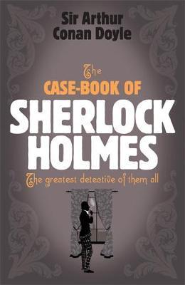 Sherlock Holmes: The Case-Book of Sherlock Holmes (Sherlock Complete Set 9) by Arthur Conan Doyle