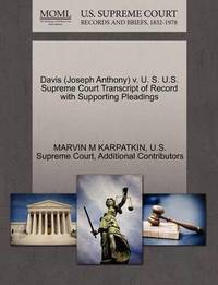 Davis (Joseph Anthony) V. U. S. U.S. Supreme Court Transcript of Record with Supporting Pleadings by Marvin M Karpatkin