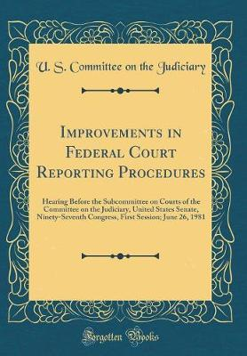 Improvements in Federal Court Reporting Procedures by U S Committee on the Judiciary