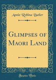 Glimpses of Maori Land (Classic Reprint) by Annie Robina Butler image