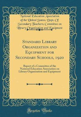 Standard Library Organization and Equipment for Secondary Schools, 1920 by National Education Associatio Equipment