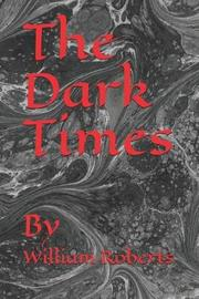 The Dark Times by William Roberts