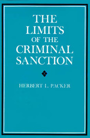 The Limits of the Criminal Sanction by Herbert L. Packer