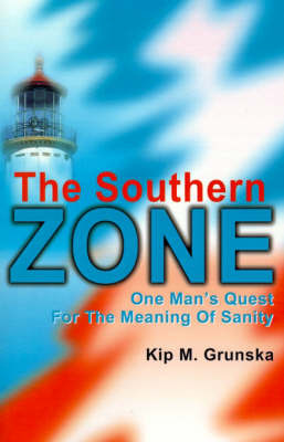 The Southern Zone: One Man's Quest for the Meaning of Sanity by Kip M. Grunska image