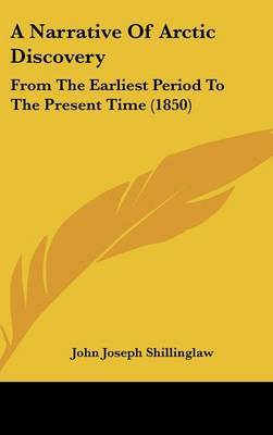 A Narrative of Arctic Discovery: From the Earliest Period to the Present Time (1850) by John Joseph Shillinglaw image