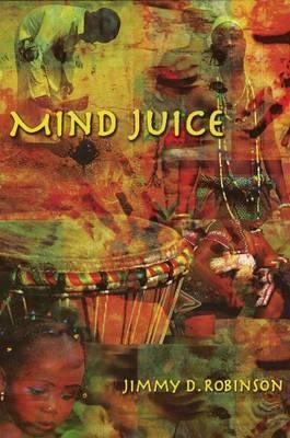 Mind Juice by Jimmy D. Robinson