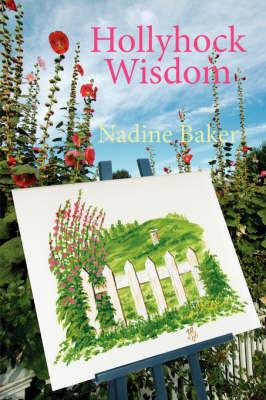 Hollyhock Wisdom by Nadine Baker