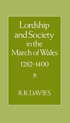 Lordship and Society in the March of Wales 1282-1400 by R.R. Davies image
