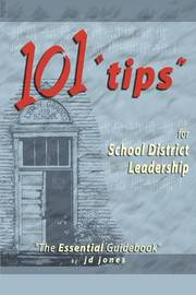 101 Tips for School District Leadership: The Essential Guidebook by J.D. Jones image