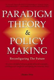 Paradigm Theory and Policy Making: Reconfiguring the Future by Akira Lida