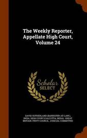 The Weekly Reporter, Appellate High Court, Volume 24 by David Sutherland (Barrister-At-Law ) image