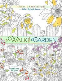 A Adult Coloring Book: Majestic Expressions: Walk in the Garden by Broadstreet Publishing