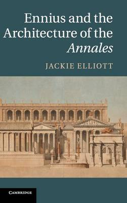 Ennius and the Architecture of the Annales by Jackie Elliott